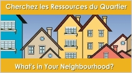 Cherchez les Ressources du Quartier | What's in Your Neighbourhood?